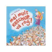 Mai mult ketchup, va rog! ( Editura: Curtea Veche, Autor: Adam Bestwick ISBN 978-606-44-0218-9 )