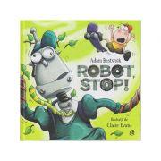 Robot, Stop! ( Editura: Curtea Veche, Autor: Adam Bestwick ISBN 978-606-44-0223-3 )