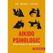 Aikido psihologic. Manual elementar de lupta psihologica ( Editura: Paralela 45, Autor: Dr. Mihail Litvak ISBN 978-973-47-2962-3)