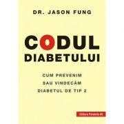 Codul diabetului. Cum prevenim sau vindecam diabetul de tip 2 ( Editura: Paralela 45, Autor: Dr. Jason Fung ISBN 978-973-47-2946-3 )