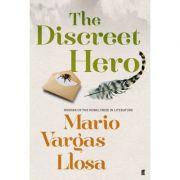 The Discreet Hero ( Editura: Outlet - carte limba engleza, Autor: Mario Vargas Llosa ISBN 978-0-571-31070-8)