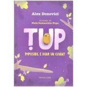 Tup: imposibil e doar un cuvant. Editia a III-a ( Editura Curtea Veche, Autor: Alex Donovici ISBN: 978-606-44-0233-2 )