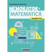 Memorator matematica clasele 5 - 8 ( Editura: Paralela 45, Autori: Daniel Vladucu, Marta Kasa, ISBN 978-973-47-2895-4 )