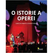 O istorie a operei. Ultimii 400 de ani ( Editura: Vellant, Autori: Carolyn Abbate, Roger Parker ISBN 978-606-980-060-7)