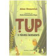 Tup si padurea incremenita ( Editura Curtea Veche, Autor: Alex Donovici ISBN 978-606-44-0232-5 )
