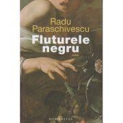 Fluturele negru (Editura: Humanitas, Autor: Radu Paraschivescu ISBN 978-973-50-6397-9 )