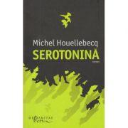 Serotonina ( Editura: Humanitas, Autor: Michel Houllebecq ISBN 978-606-779-493-9)