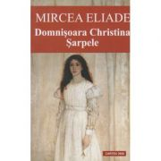 Domnisoara Cristina / Sarpele ( Editura: Cartex: Autor: Mircea Eliade ISBN 978-973-104-459-0 )