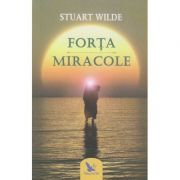 Forta Miracole ( Editura: For You, Autor: Stuart Wilde ISBN 978-606-639-209-9 )