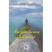 In cautarea pasului(Editura: For You, Autor: Alexandru Botoroga ISBN 978-606-639-290-7)