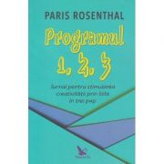 Programul 1, 2, 3, Jurnal pentru stimularea creativitatii prin liste in trei pasi( Editura: For You, Autor: Paris Rosenthal ISBN 978-606-639-296-9 )