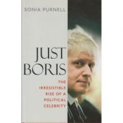 Just Boris. The irresistible rise of a political celebrity ( Editura: Aurum Press/Books Outlet, Autor: Sonia Purnell ISBN 9781845136659)