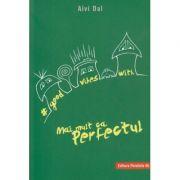 Good vibes with Mai mult ca Perfectul ( Editura: Paralela 45, Autor: Aivi Dal ISBN 978-973-47-3015-5)