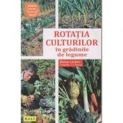 Rotatia culturilor in gradinile de legume( Editura: M. A. S. T., Autor: Blaise Leclerc ISBN 978-606-649-116-7 )