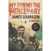 My friend the mercenary ( Editura: Outlet - carte in limba engleza, Autor: James Brabazon ISBN 978-1-84767-439-5 )