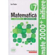 Mate 2000+ Initiere clasa a 7 a partea 1 2019( Editura: Paralela 45, Autor: Ion Tudor ISBN 9789734730001)