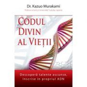 Codul divin al vietii ( Editura: Daksha, Autor: Dr. Kazuo Murakami ISBN 9789731965338 )