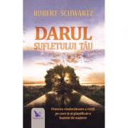 Darul sufletului tau. Puterea vindecatoare a vietii pe care ti-ai panificat-o inainte de nastere ( Editura: For You, Autor: Robert Schwartz ISBN 978-606-639-312-6 )