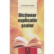 Dictionar explicativ scolar (Editura: Astro, Autor: Alexandru Andrei ISBN 978-606-8660-47-9 )