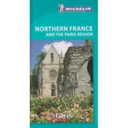 Northern France and the Paris Region ( Editura: Outlet - carte in limba engleza, Autor: The Green Guide ISBN 978-1-907099-63-2)