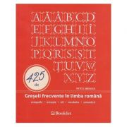 425 de Greseli frecvente in limba romana ( Editura: Booklet, Autor: Petcu Abdulea ISBN 978-606-590-304-3)