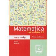Matematica cls 5-8 MEMORATOR. Algebra, geometrie ( Editura: Booklet, Autor: Felicia Sandulescu ISBN 978-606-590-655-6 )