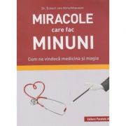 Miracole care fac minuni. Cum ne vindeca medicina si magia (Editura: Paralela 45, Autor: Dr, Eckart von Hirschhausen ISBN 978-973-47-3033-9)