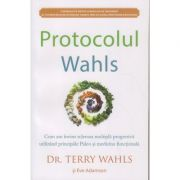 Protocolul Wahls. Cum am invins scleroza multipla progresiva utilizand principiile Paelo si medicina functionala (Editura: Adevar Divin, Autor: Dr. Terry Wahls ISBN 9786067560343 )