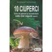 10 ciuperci. Cum sa gasesti si sa determini cele mai sigure specii ( editura: M. A. S. T., Autori: Gerhard Schuster, Christine Schneider ISBN 978-606-649-119-8 )