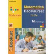 Matematica bacalaureat teste M2 Tehnologic 50 Teste(Editura: Booklet, Autor: Daniela Stoica ISBN 978-606-590-793-5 )