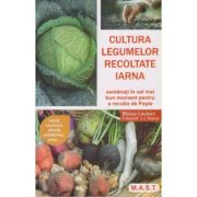 Cultura legumelor recoltate iarna. Semanati in cel mai bun moment pentru a recolta de Paste ( Editura: M. A. S. T., Autori: Blaise Leclerc, J.-J. Raynal ISBN 978-606-649-118-1)