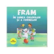 Fram in lumea culorilor si a formelor (Editura Curtea Veche, Autori: Anca Stanescu, Iulia Burtea ISBN: 978-606-44-0312-4)