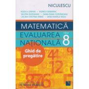 Matematica Evaluare Nationala ghid de pregatire pentru clasa a 8 a (Editura: Niculescu, Autor: Rozica Stefan ISBN 978-606-38-0100-6)