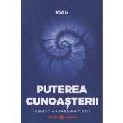 Puterea cunoasterii ( Editura: Dharana, Autor: Ioan, ISBN 9786069029077)