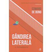Gândirea laterală: o introducere(Editura: Curtea Veche, Autor: Edward de Bono ISBN 978-606-44-0398-8)