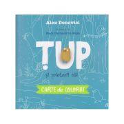 TUP si prietenii sai carte de colorat ( Editura: Curtea Veche, Autor: Alex Donovici ISBN 978-606-44-0428-2)