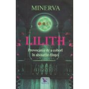 Lilith / Provocarea de a dobori in abisurile fiintei ( Editura: For You, Autor: Minerva ISBN 978-606-639-301-0)