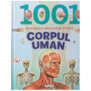 1001 Intrebari si raspunsuri despre corpul uman(Editura: Girasol ISBN 978-606-525-996-6)