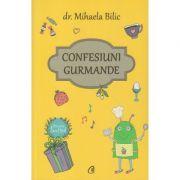 Confesiuni Gurmande (Editura: Curtea Veche, Autor: Mihaela Bilic ISBN 978-606-44-0450-3)