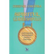 Spiritul leadershipului (Editura: For You, Autor: Deepak Chopra ISBN 978-606-639-320-1)