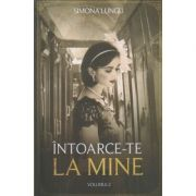 Intoarce-te la mine volumul 2 (Editura: Bookzone, Autor: Simona Lungu ISBN 9786069008157)