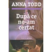 Dupa ce ne-am certat/ Al doilea volum din seria AFTER (Editura: Trei, Autor: Anna Todd ISBN 978-606-719-385-5)
