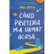 Cand prietenia m-a urmat acasa(Editura: Curtea Veche, Autor: Paul Griffin ISBN 978-606-44-0449-7)