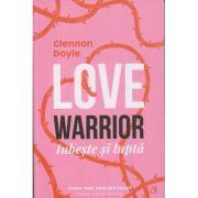 Love Warrior(Editura: Curtea Veche, Autor: Glennon Doyle ISBN 9786064404565)