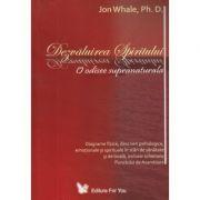 Dezvaluirea Spiritului O odisee supranaturala(Editura: For You, Autor: Jon Whale ISBN 978-973-1701-19-6)