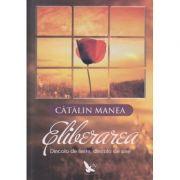 Eliberarea/ Dincolo de limite, dincolo de sine(Editura: For You, Autor: Catalin Manea ISBN 978-606-639-092-7)
