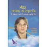 Matei, vorbeste-mi despre rai(Editura: For You, Autor: Suzanne Ward ISBN 973-85348-3-6)