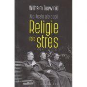 Religie fara stres (Editura: Humanitas, Autor: Wilhmelm Tauwinkl ISBN 978-973-50-6582-9)
