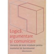 Logica, argumentare si comunicare. Variante de teste rezolvate pentru examenul de bacalaureat (Editura: Nominatrix, Autori: Brumarel Ciutan, Adrian Balas ISBN 9786068873220)