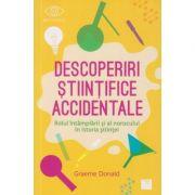 Descoperiri stiintifice accidentale (Editura: Niculescu, Autor: Graeme Donald ISBN 978-606-38-0348-2)